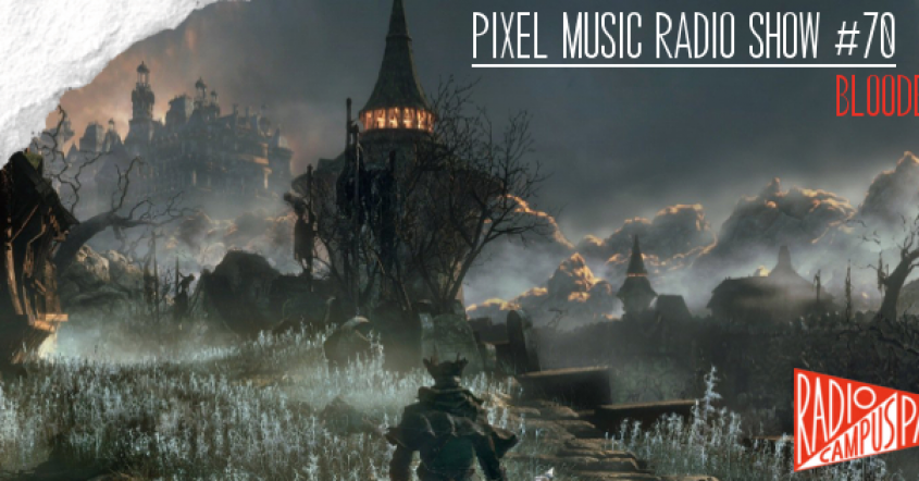 Pixel Music Radio Show #70 – Bloodborne