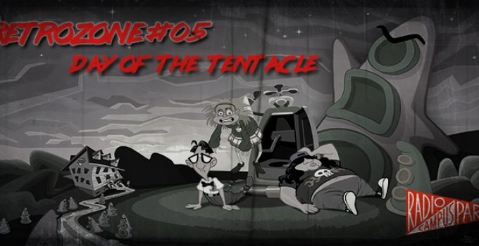 RétroZone #05 : Day of the Tentacle // 16.02.18