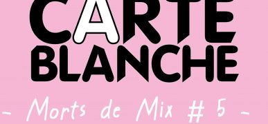 Carte Blanche – Morts de Mix #5 // 03.02.18