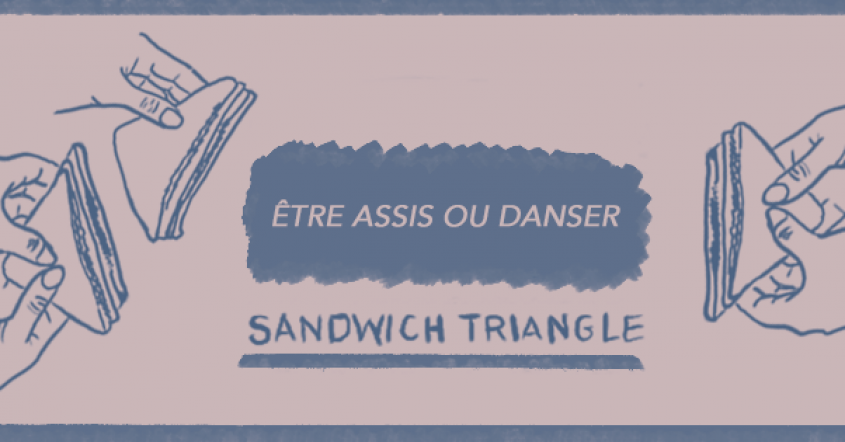 Sandwich Triangle – Être assis ou danser // 24.02