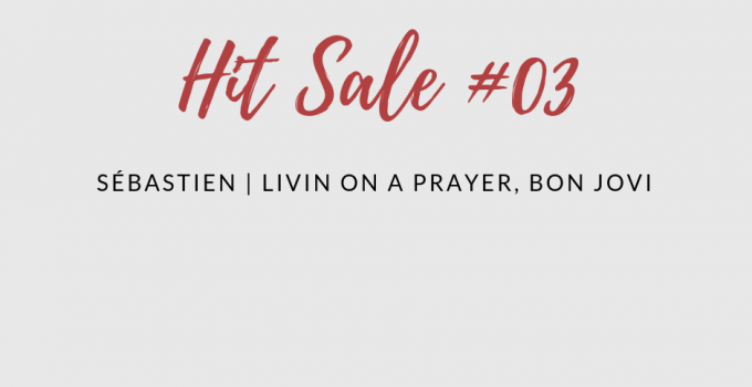 Hit Sale : Sébastien et Livin on a Prayer // 03.09.18